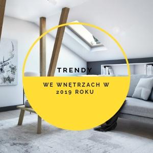 Trendy we wnętrzach w 2019 roku